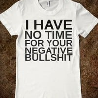 I Have No Time For Negative Bullshit