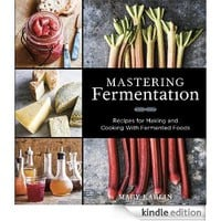 Mastering Fermentation: Recipes for Making and Cooking with Fermented Foods [Kindle Edition]