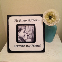 Picture frame with quote, &quot;First my Mother...Forever my friend.&quot;