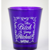 &#x27;This Bitch is Getting Hitched&#x27; Shot Glass