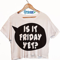 Is It Friday Yet? Crop Top | fresh-tops.com