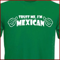 Trust Me I&#x27;m MEXICAN Tshirt Cinco De Mayo T by signaturetshirts