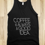 Coffee is always a good idea - Awesome fun #$!!*&amp; - Skreened T-shirts, Organic Shirts, Hoodies, Kids Tees, Baby One-Pieces and Tote Bags
