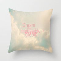 Dream The Impossible Dream Throw Pillow by secretgardenphotography [Nicola]