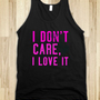 I DONT CARE, I LOVE IT - justforlindz - Skreened T-shirts, Organic Shirts, Hoodies, Kids Tees, Baby One-Pieces and Tote Bags