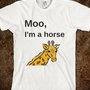 Moo, I'm a horse - ALL THE RANDOMS - Skreened T-shirts, Organic Shirts, Hoodies, Kids Tees, Baby One-Pieces and Tote Bags