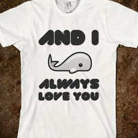 I *WHALE* ALWAYS LOVE YOU