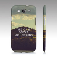 "Samsung Galaxy S3 Covers - iPhone 5,4,4s Case ""We Can Move Mountains"""