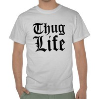 Thug Life Value T-Shirt from Zazzle.com