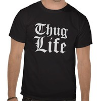 Thug Life Dark T-Shirts from Zazzle.com