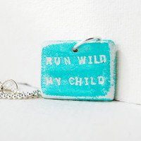 Run Wild My Child stamped necklace - inspirational quotes jewelry - uk seller