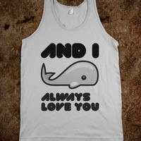 and i whale always love you - Clever Clothes - Skreened T-shirts, Organic Shirts, Hoodies, Kids Tees, Baby One-Pieces and Tote Bags