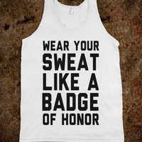 Wear Your Sweat Like a Badge of Honor (tank)