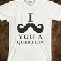 I MUSTACHE YOU... - lego my mego - Skreened T-shirts, Organic Shirts, Hoodies, Kids Tees, Baby One-Pieces and Tote Bags