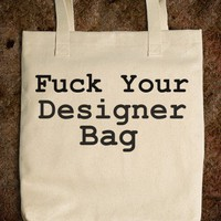 Fuck Your Designer Bag