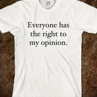 EVERYONE HAS THE RIGHT TO MY OPINION - underlinedesigns