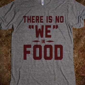 """There is No """"WE"""" in FOOD-Unisex Athletic Grey T-Shirt"""