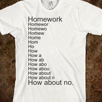 Homework? - Prints by Paige - Skreened T-shirts, Organic Shirts, Hoodies, Kids Tees, Baby One-Pieces and Tote Bags