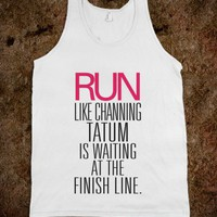 Run like Channing Tatum Finish Line - Awesome fun #$!!*& - Skreened T-shirts, Organic Shirts, Hoodies, Kids Tees, Baby One-Pieces and Tote Bags