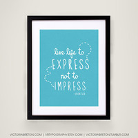 Live Life to Express, Not to Impress - 11x17 typography print - life quote typography - modern wall decor - inspirational quote poster