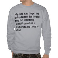 why do so many things i like end up being so Bad t Pullover Sweatshirt from Zazzle.com