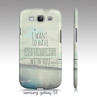samsung galaxy S3,iphone4, 4 case-I want to have adventures with you from Chic cases