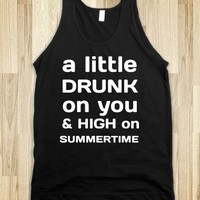 A Little Drunk on you & High on Summertime - Luke Bryan T-Shirts - Skreened T-shirts, Organic Shirts, Hoodies, Kids Tees, Baby One-Pieces and Tote Bags