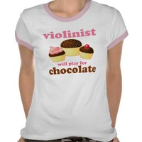 Violinist will Play for Chocolate T-shirts from Zazzle.com