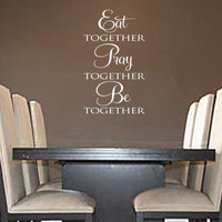 Eat Together Pray Together Be Together Vinyl Wall Art Decal