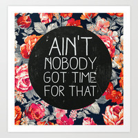 ain't nobody got time for that Art Print by Sara Eshak