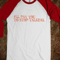 I'll pay you to stop talking - Forever Wild - Skreened T-shirts, Organic Shirts, Hoodies, Kids Tees, Baby One-Pieces and Tote Bags