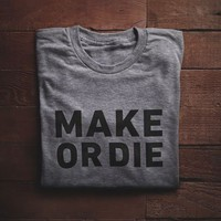 Make or Die Tee