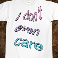 I don't even care t-shirt