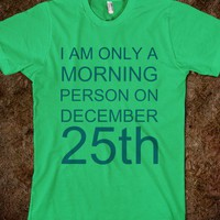 i am only a morning person on december 25th - A Closet By Jade - Skreened T-shirts, Organic Shirts, Hoodies, Kids Tees, Baby One-Pieces and Tote Bags