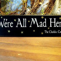 We&#x27;re All Mad Here Wood Sign Cheshire Cat by CountryWorkshop
