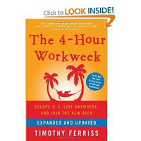 The 4-Hour Workweek: Escape 9-5, Live Anywhere, and Join the New Rich (Expanded and Updated) [Hardcover]