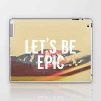 Let's Be Epic Laptop & iPad Skin by Rachel Burbee