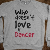 Who doesnt love a dancer? - Cool clothes - Skreened T-shirts, Organic Shirts, Hoodies, Kids Tees, Baby One-Pieces and Tote Bags