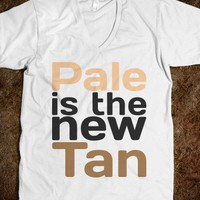 Pale is the new tan - Cool clothes - Skreened T-shirts, Organic Shirts, Hoodies, Kids Tees, Baby One-Pieces and Tote Bags