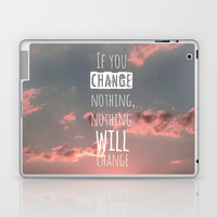 If you change nothing, nothing will change! Laptop & iPad Skin by Louise Machado