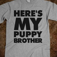 Here's My Puppy Brother - TV Madness - Skreened T-shirts, Organic Shirts, Hoodies, Kids Tees, Baby One-Pieces and Tote Bags
