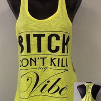 Racer tank w/ laced back- Bitch Don't Kill My Vibe