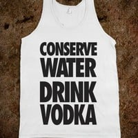 Conserve Water Drink Vodka - Spring Breaker - Skreened T-shirts, Organic Shirts, Hoodies, Kids Tees, Baby One-Pieces and Tote Bags