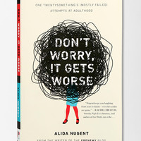 Dont Worry, It Gets Worse By Alida Nugent