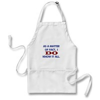 As a Matter of Fact, I DO Know it All! Aprons from Zazzle.com