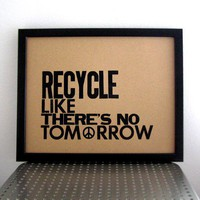 Earth Day RECYCLE Like There's No Tomorrow by happydeliveries