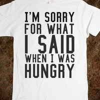 I'M SORRY FOR WHAT I SAID HUNGRY TEE T SHIRT