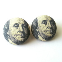 Benjamin Franklin hundred dollar bill fabric button earrings