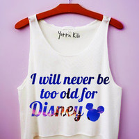 I Will Never Be Too Old For Disney Crop Tank Top