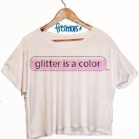 Glitter is a color crop top | fresh-tops.com